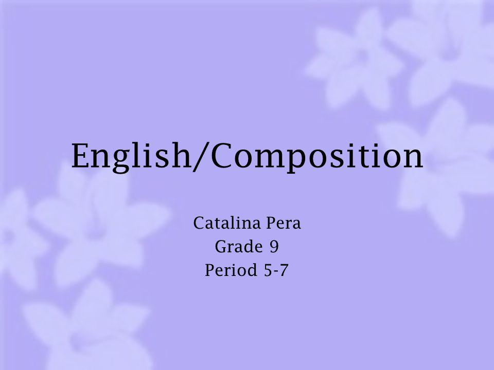English/Composition Catalina Pera Grade 9 Period 5-7