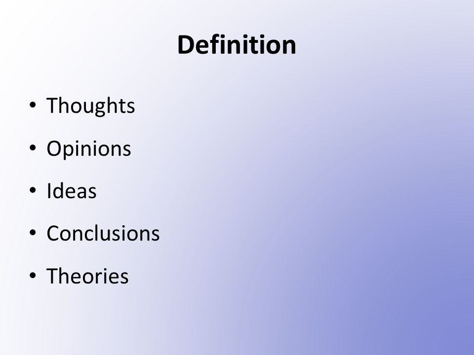 Definition Thoughts Opinions Ideas Conclusions Theories