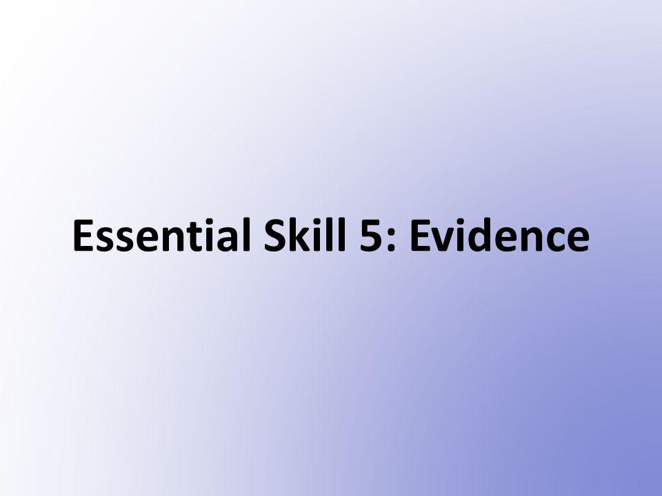 Essential Skill 5: Evidence