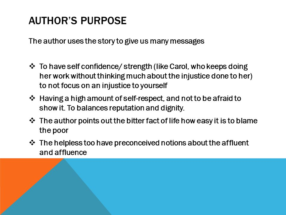 AUTHOR'S PURPOSE The author uses the story to give us many messages  To have self confidence/ strength (like Carol, who keeps doing her work without