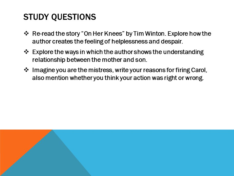 """STUDY QUESTIONS  Re-read the story """"On Her Knees"""" by Tim Winton. Explore how the author creates the feeling of helplessness and despair.  Explore th"""