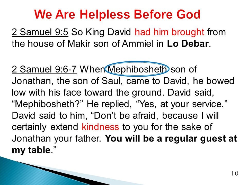 2 Samuel 9:5 So King David had him brought from the house of Makir son of Ammiel in Lo Debar.