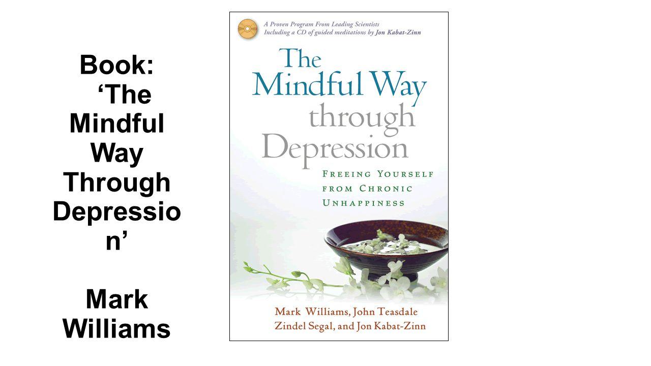 Book: 'The Mindful Way Through Depressio n' Mark Williams