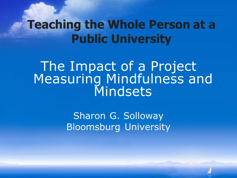 Teaching the Whole Person at a Public University The Impact of a Project Measuring Mindfulness and Mindsets Sharon G.