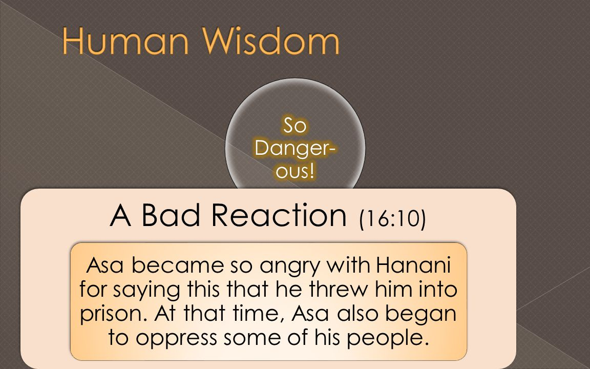 A Bad Reaction (16:10) Asa became so angry with Hanani for saying this that he threw him into prison.