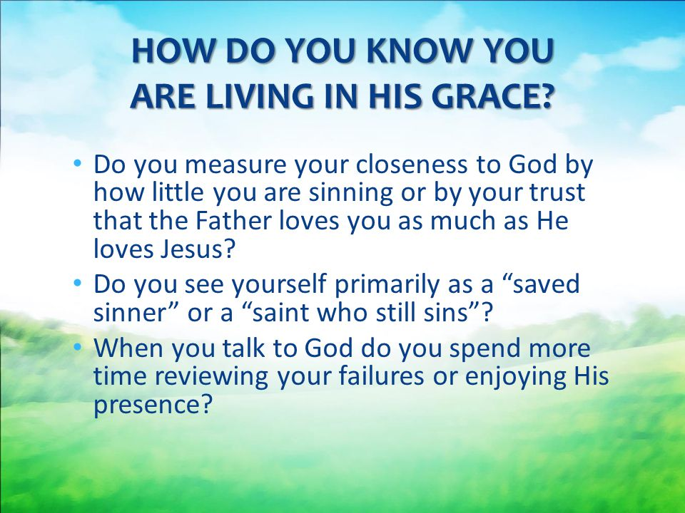 Do you measure your closeness to God by how little you are sinning or by your trust that the Father loves you as much as He loves Jesus.