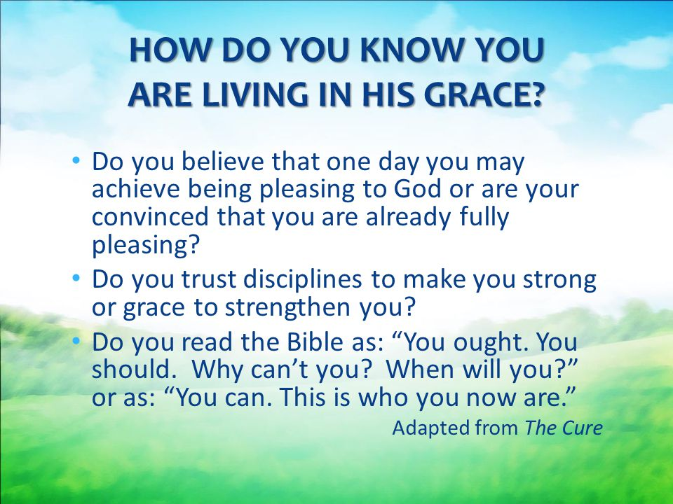 Do you believe that one day you may achieve being pleasing to God or are your convinced that you are already fully pleasing.