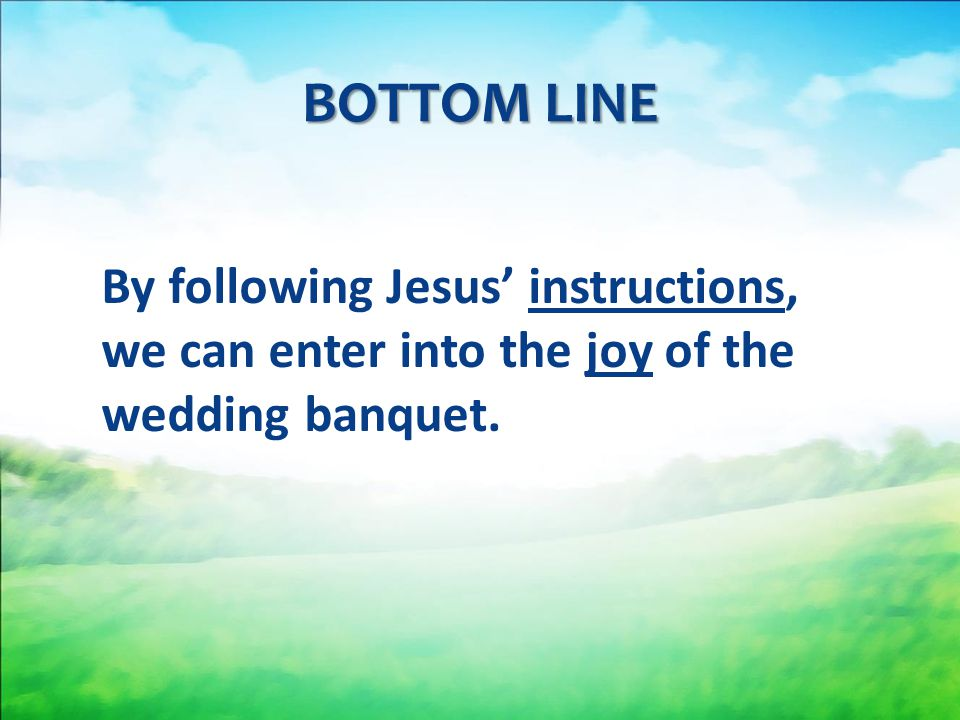 By following Jesus' instructions, we can enter into the joy of the wedding banquet. BOTTOM LINE