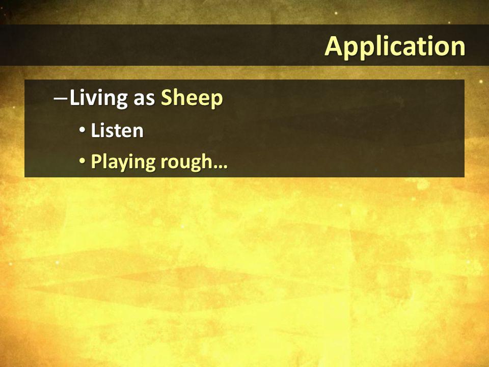 Application Application – Living as Sheep Listen Listen Playing rough… Playing rough…