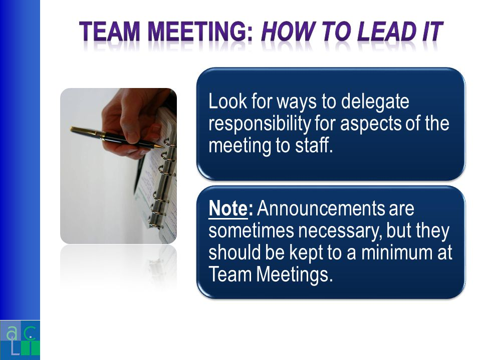 Look for ways to delegate responsibility for aspects of the meeting to staff.