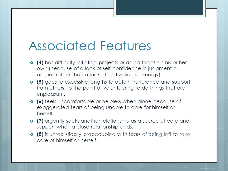 Associated Features  Seeks overprotection and dominance from others.