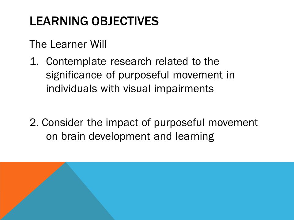MOVEMENT'S CONNECTION TO LEARNING Interaction with the environment – behaviorist Learning brings knowledge and skills – cognitive theory Learning is created by exploring the world – constructivist Learning occurs through observing others – social cognitive