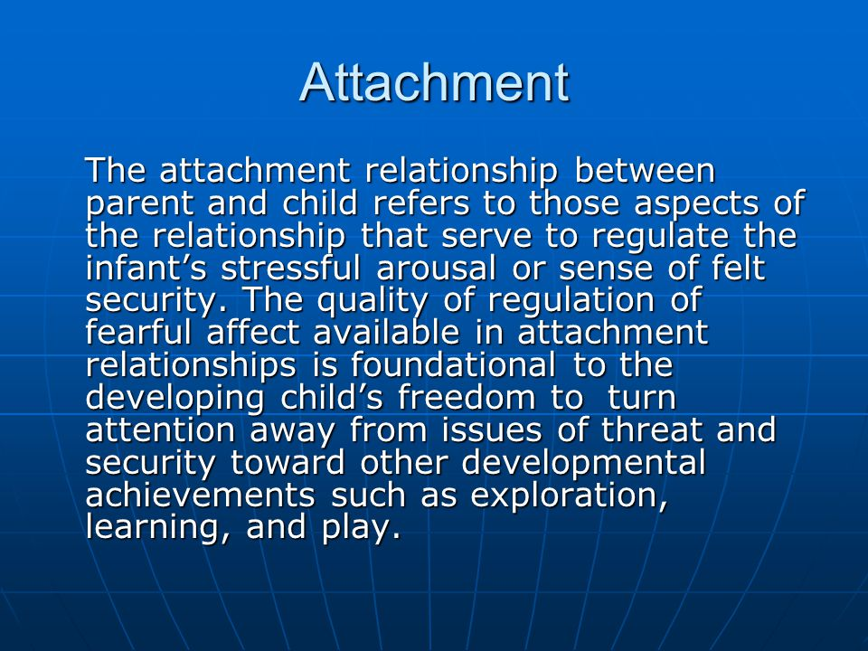 Attachment Theory John Bowlby (1969): Attempt to bridge psychological and biological development Rejected Freud's view that libidinal tie to the mother for need satisfaction is primary.