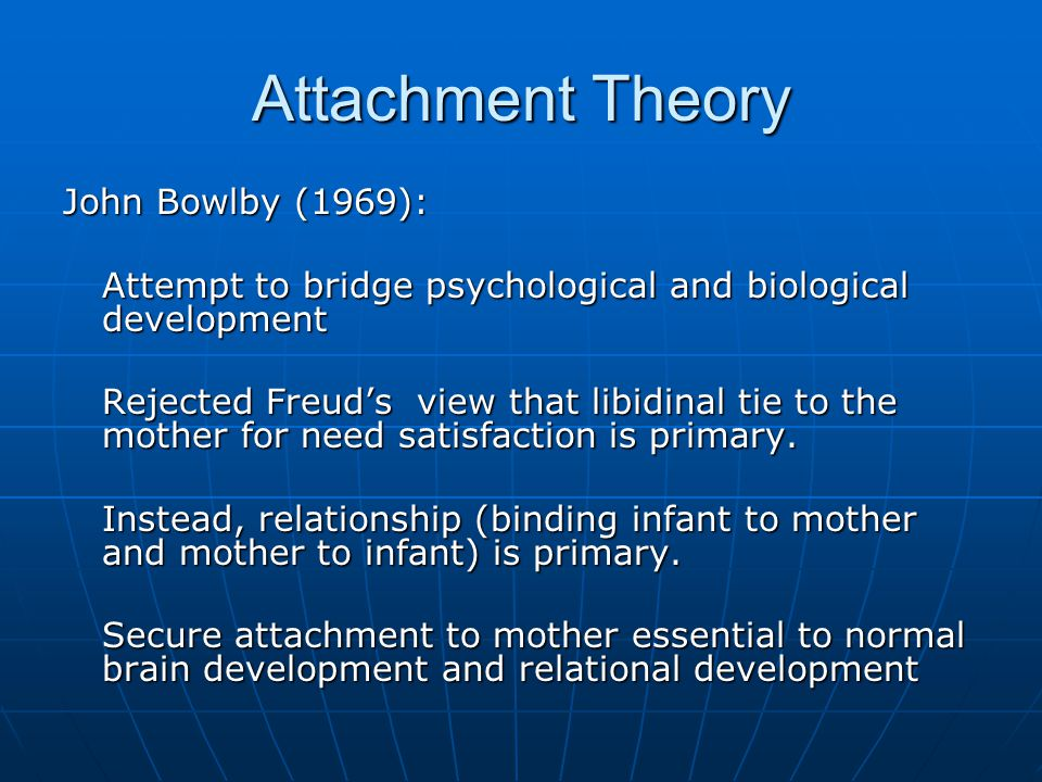 Bowlby: As in biological development, role of mother is central to child development: If growth is to proceed smoothly, the tissues must be exposed to the influence of the appropriate organizer at certain critical periods.