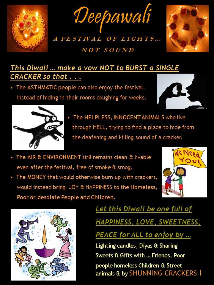 Deepawali A F E S T IV A L O F L I G H T S … N O T S O U N D This Diwali … make a vow NOT to BURST a SINGLE CRACKER so that...
