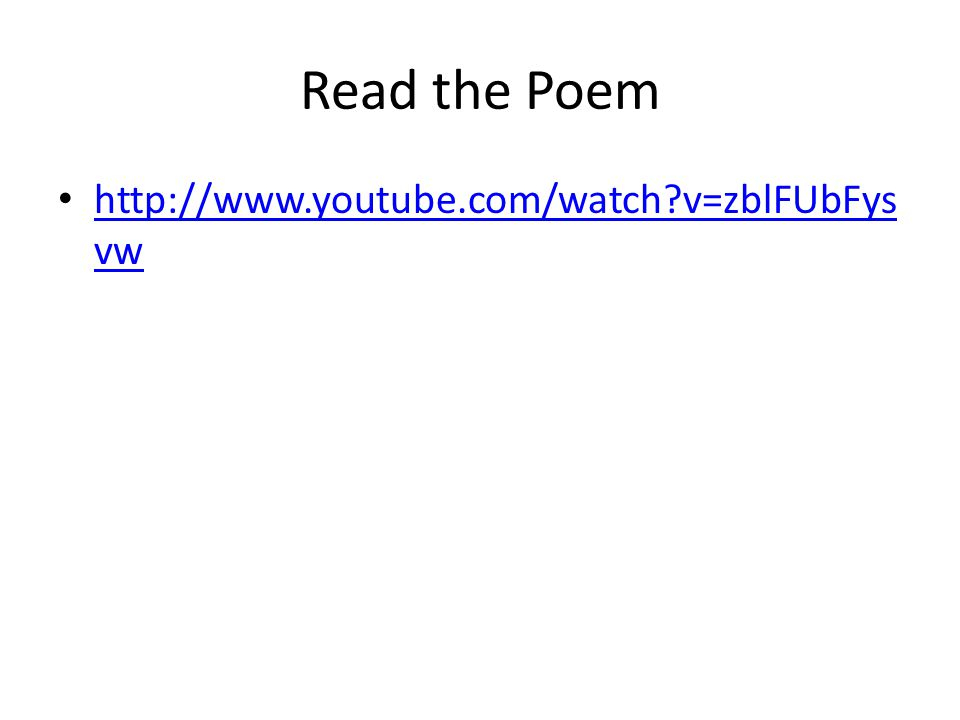 Read the Poem http://www.youtube.com/watch?v=zblFUbFys vw http://www.youtube.com/watch?v=zblFUbFys vw