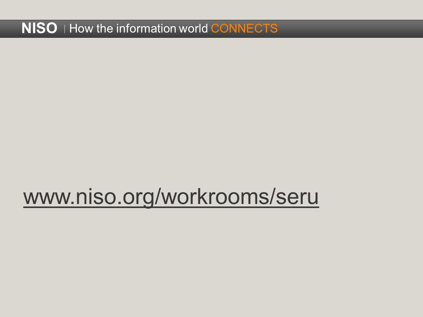 www.niso.org/workrooms/seru NISO How the information world CONNECTS