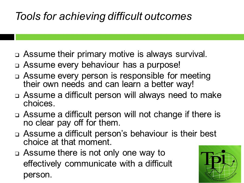 Tools for achieving difficult outcomes  Assume their primary motive is always survival.