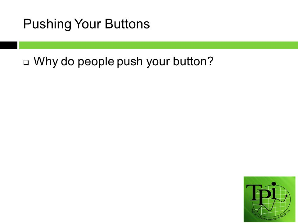 Pushing Your Buttons  Why do people push your button