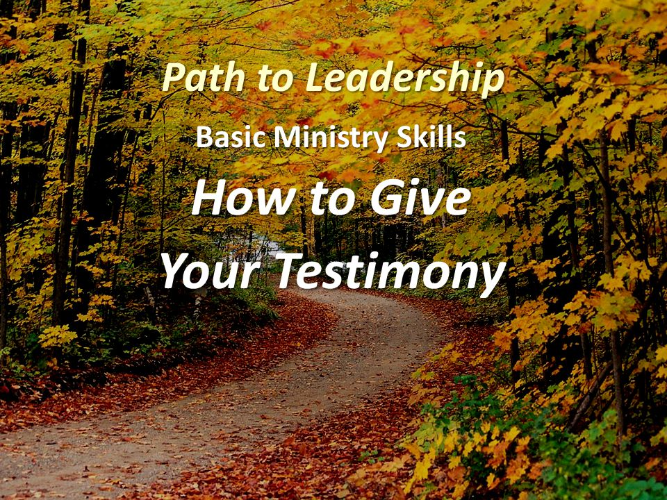 Path to Leadership Basic Ministry Skills How to Give Your Testimony