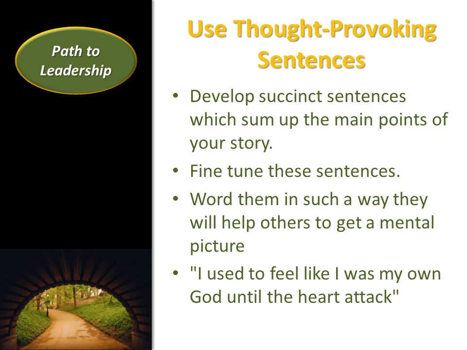 Use Thought-Provoking Sentences Develop succinct sentences which sum up the main points of your story.