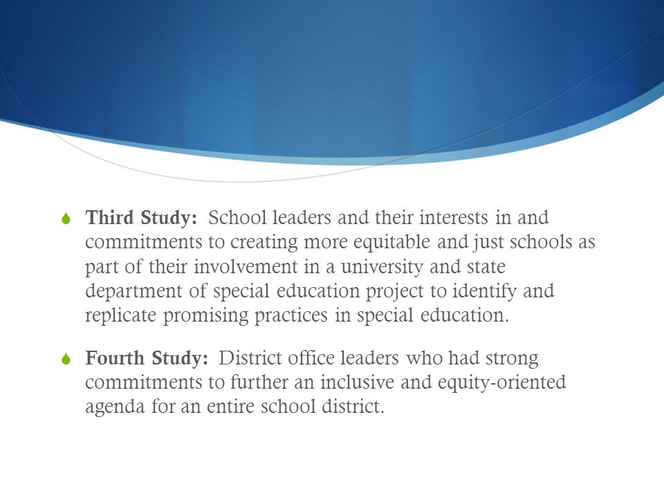  Third Study: School leaders and their interests in and commitments to creating more equitable and just schools as part of their involvement in a university and state department of special education project to identify and replicate promising practices in special education.