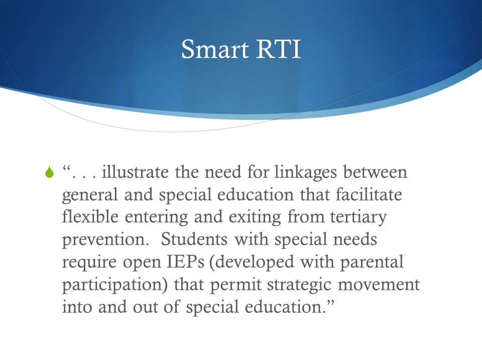 "Smart RTI  ""... illustrate the need for linkages between general and special education that facilitate flexible entering and exiting from tertiary pr"
