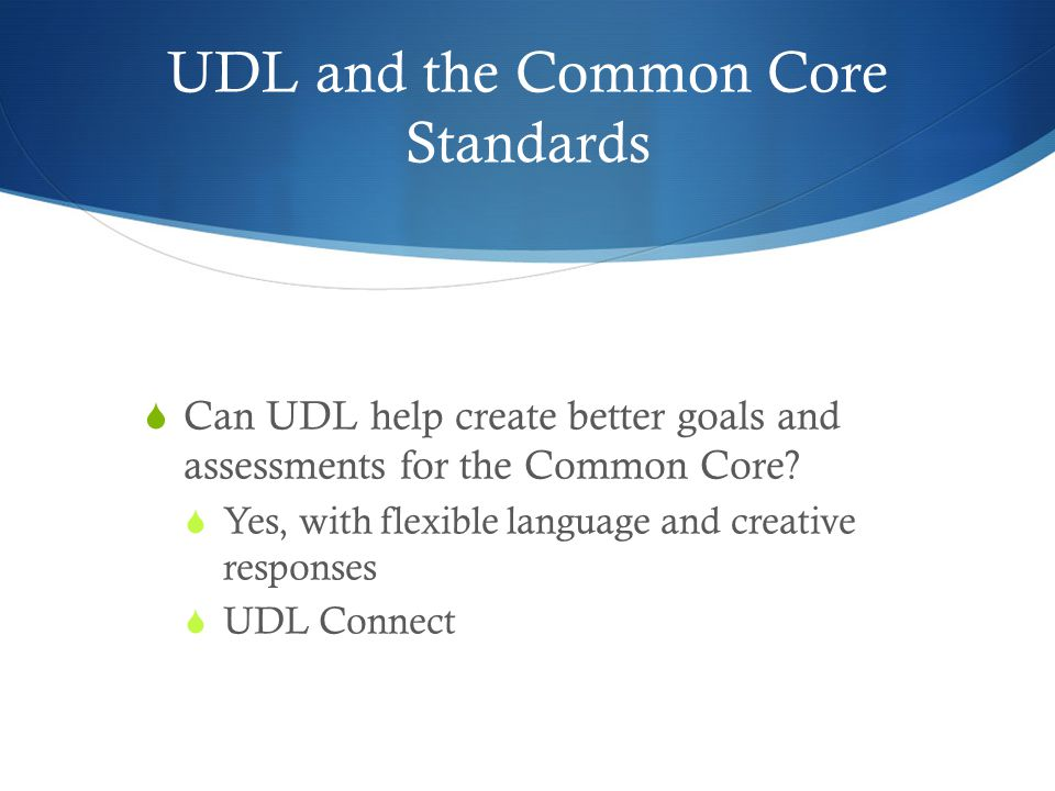 UDL and the Common Core Standards  Can UDL help create better goals and assessments for the Common Core.