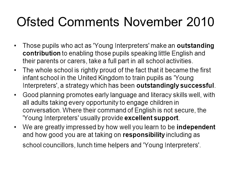 Ofsted Comments November 2010 Those pupils who act as Young Interpreters make an outstanding contribution to enabling those pupils speaking little English and their parents or carers, take a full part in all school activities.