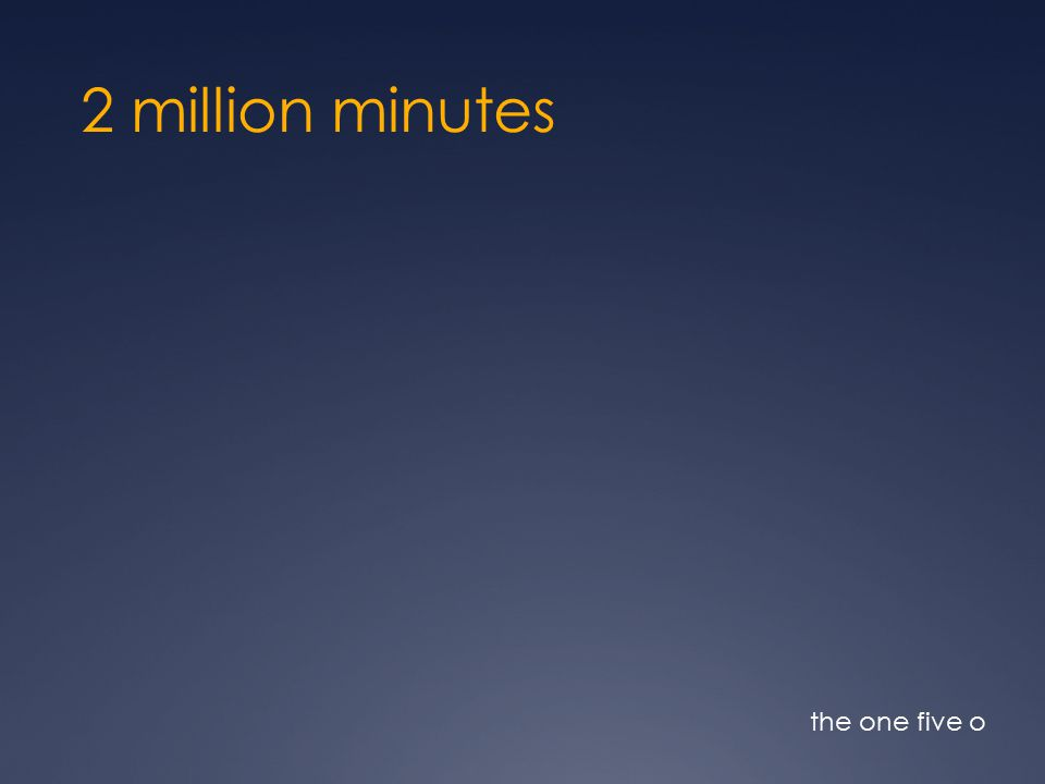 2 million minutes the one five o