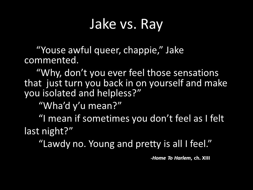"Jake vs. Ray ""Youse awful queer, chappie,"" Jake commented. ""Why, don't you ever feel those sensations that just turn you back in on yourself and make"
