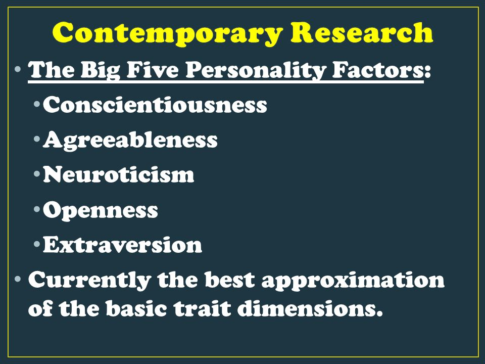 The Big Five Personality Factors: Conscientiousness Agreeableness Neuroticism Openness Extraversion Currently the best approximation of the basic trai