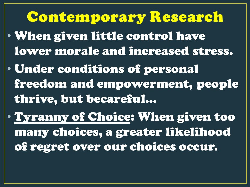 When given little control have lower morale and increased stress. Under conditions of personal freedom and empowerment, people thrive, but becareful…