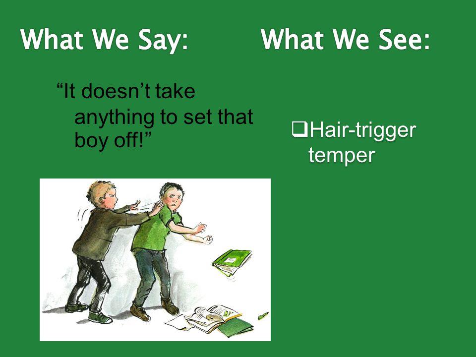  Hair-trigger temper