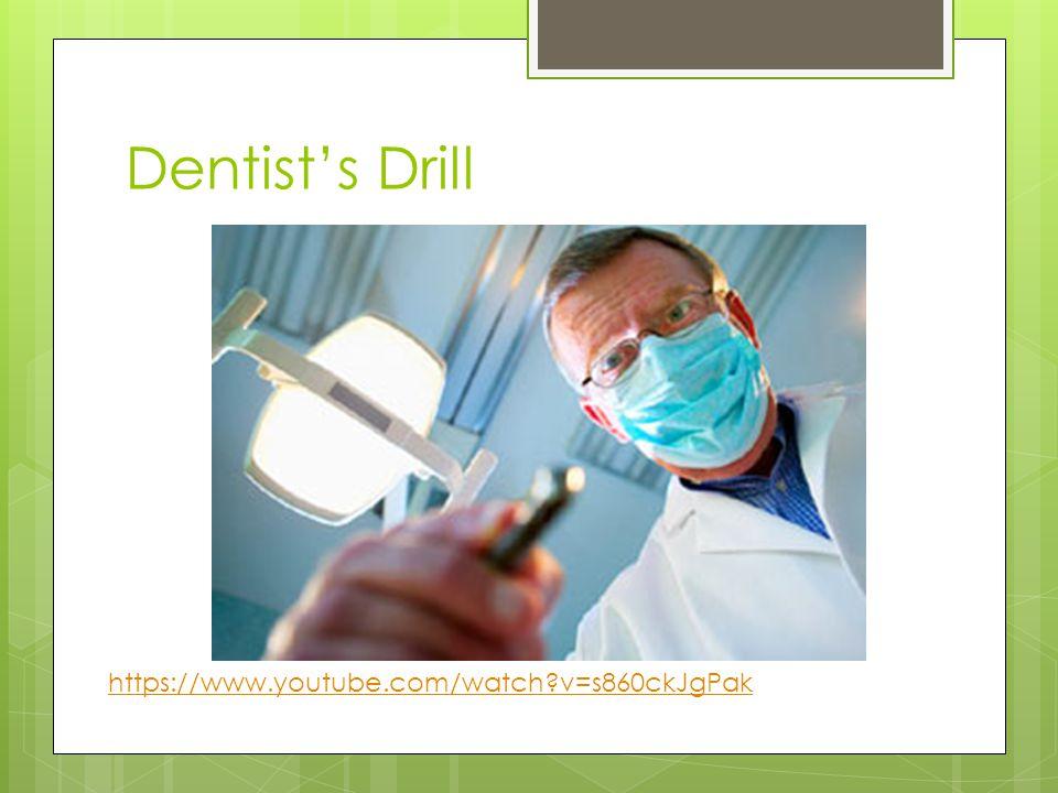 Dentist's Drill https://www.youtube.com/watch?v=s860ckJgPak