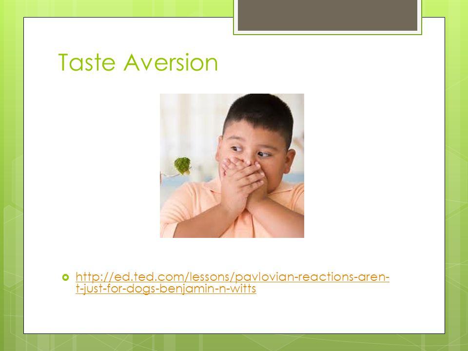 Taste Aversion  http://ed.ted.com/lessons/pavlovian-reactions-aren- t-just-for-dogs-benjamin-n-witts http://ed.ted.com/lessons/pavlovian-reactions-ar