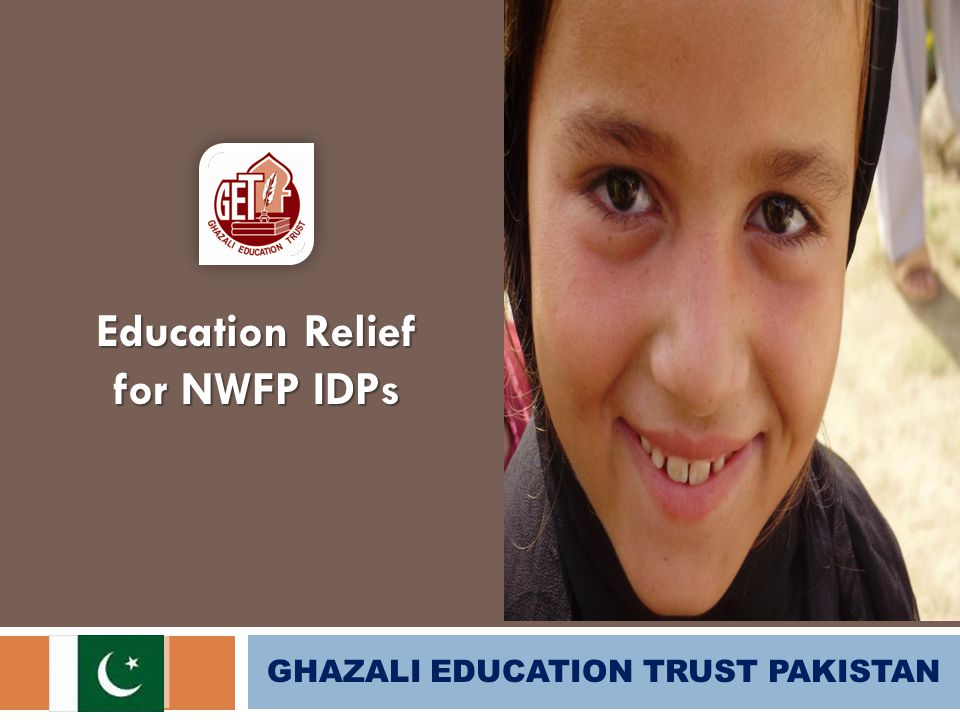 GHAZALI EDUCATION TRUST PAKISTAN Education Relief for NWFP IDPs
