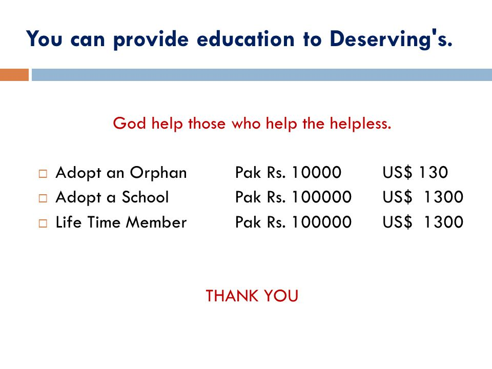 God help those who help the helpless.  Adopt an Orphan Pak Rs.