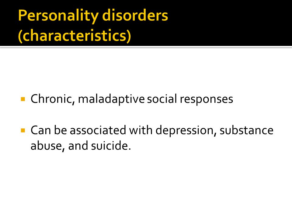  Chronic, maladaptive social responses  Can be associated with depression, substance abuse, and suicide.