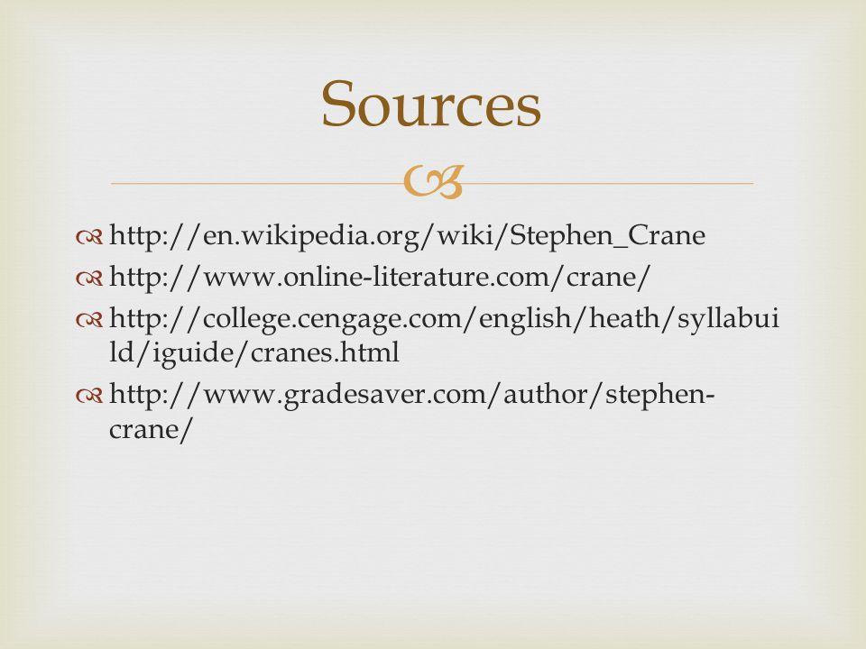   http://en.wikipedia.org/wiki/Stephen_Crane  http://www.online-literature.com/crane/  http://college.cengage.com/english/heath/syllabui ld/iguide/cranes.html  http://www.gradesaver.com/author/stephen- crane/ Sources