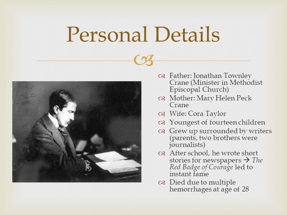  Personal Details  Father: Jonathan Townley Crane (Minister in Methodist Episcopal Church)  Mother: Mary Helen Peck Crane  Wife: Cora Taylor  You