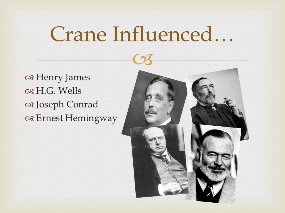   Henry James  H.G. Wells  Joseph Conrad  Ernest Hemingway Crane Influenced…
