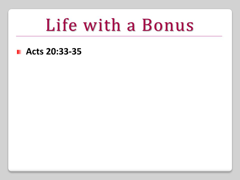 Life with a Bonus Acts 20:33-35