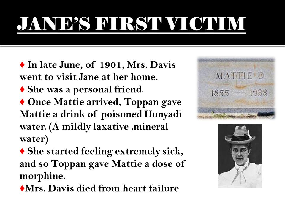 ♦ In 1899 she killed her sister, Elizabeth Foster, with a dose of strychnine.