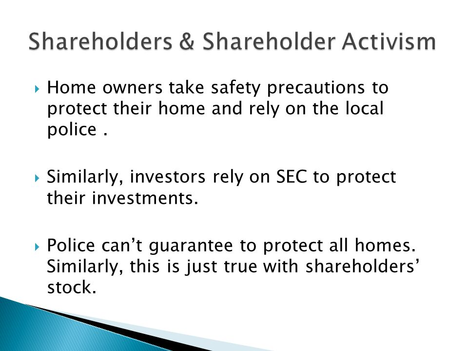  Home owners take safety precautions to protect their home and rely on the local police.  Similarly, investors rely on SEC to protect their investme