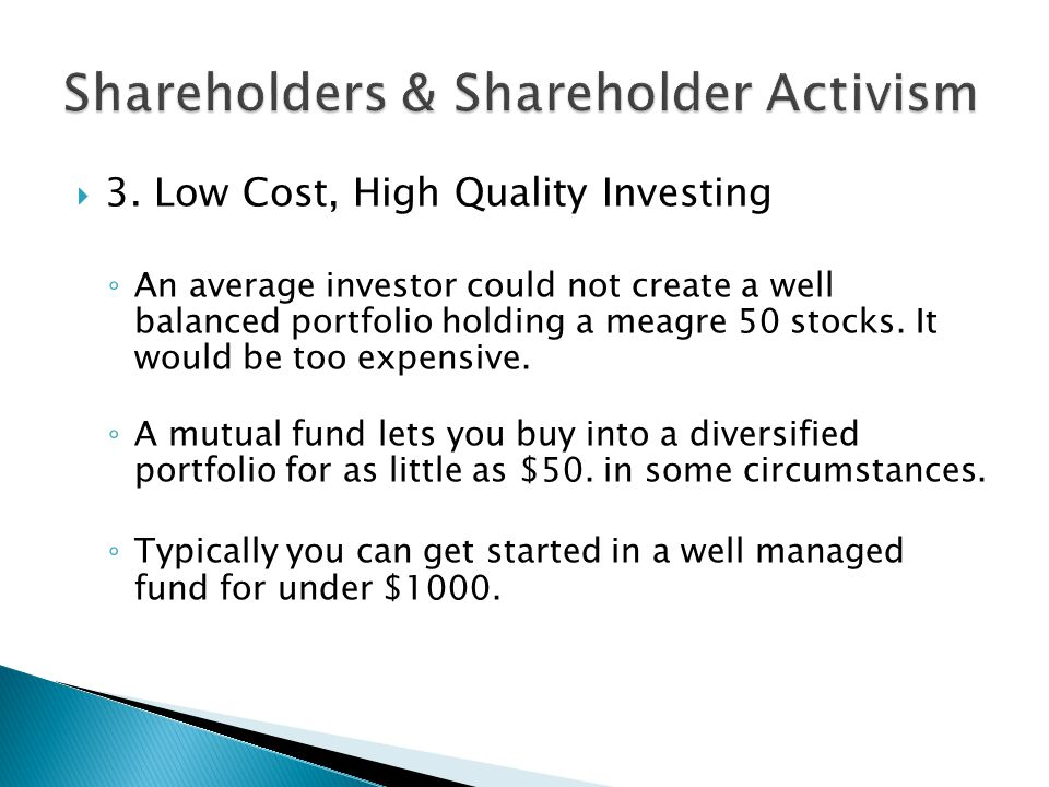  3. Low Cost, High Quality Investing ◦ An average investor could not create a well balanced portfolio holding a meagre 50 stocks. It would be too exp