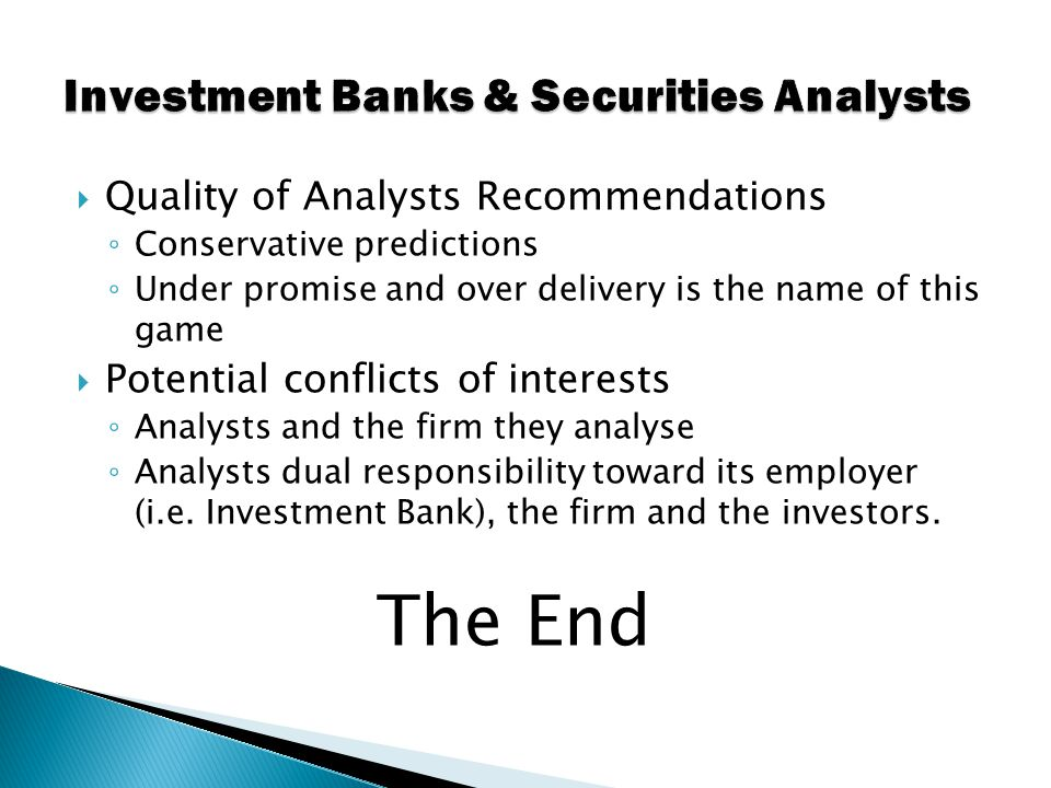  Quality of Analysts Recommendations ◦ Conservative predictions ◦ Under promise and over delivery is the name of this game  Potential conflicts of i