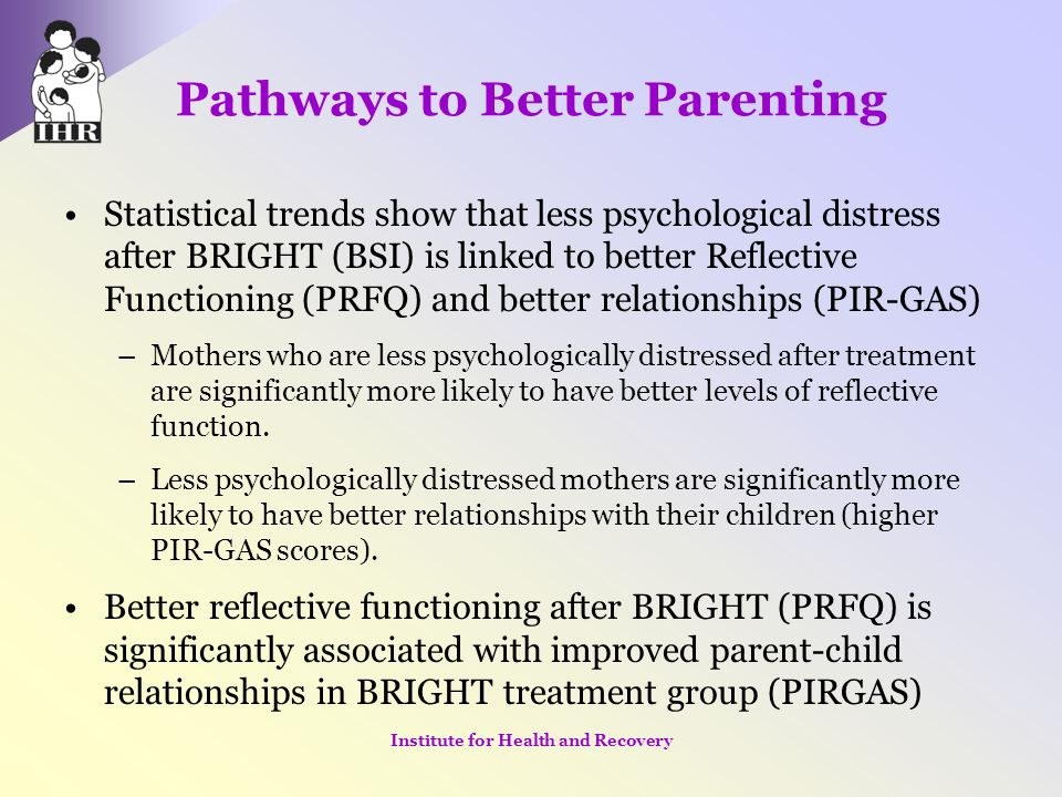 Pathways to Better Parenting Statistical trends show that less psychological distress after BRIGHT (BSI) is linked to better Reflective Functioning (P