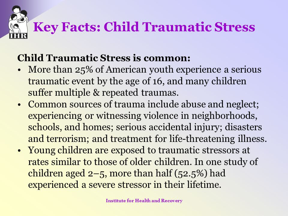 Key Facts: Child Traumatic Stress Child Traumatic Stress can be identified: Signs of traumatic stress include fear, anger, withdrawal, trouble concentrating, nightmares and digestive problems.