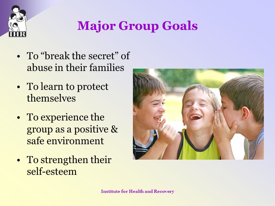 """Major Group Goals To """"break the secret"""" of abuse in their families To learn to protect themselves To experience the group as a positive & safe environ"""